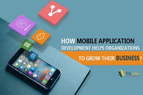 How Mobile Application Development Helps Organizations To Grow Their Business?